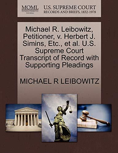 9781270672067: Michael R. Leibowitz, Petitioner, v. Herbert J. Simins, Etc., et al. U.S. Supreme Court Transcript of Record with Supporting Pleadings