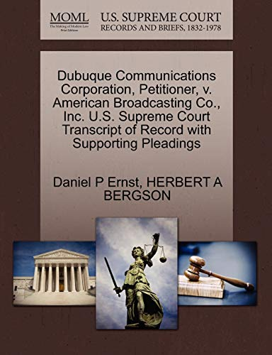 9781270673361: Dubuque Communications Corporation, Petitioner, v. American Broadcasting Co., Inc. U.S. Supreme Court Transcript of Record with Supporting Pleadings