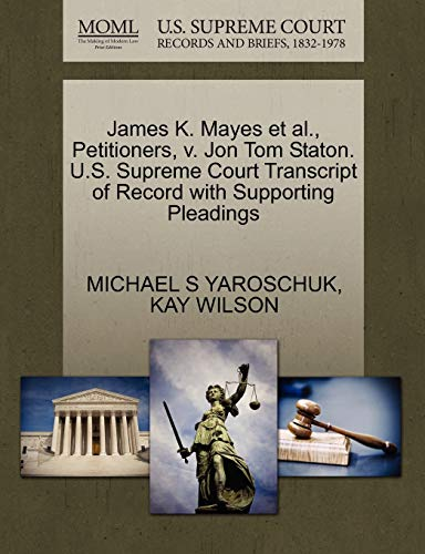 James K. Mayes et al., Petitioners, v. Jon Tom Staton. U.S. Supreme Court Transcript of Record with Supporting Pleadings (1270675273) by MICHAEL S YAROSCHUK; KAY WILSON