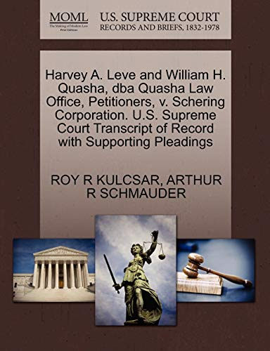 9781270677253: Harvey A. Leve and William H. Quasha, dba Quasha Law Office, Petitioners, v. Schering Corporation. U.S. Supreme Court Transcript of Record with Supporting Pleadings