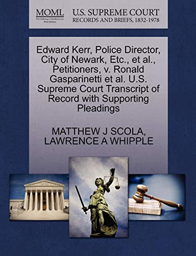 9781270688099: Edward Kerr, Police Director, City of Newark, Etc., et al., Petitioners, v. Ronald Gasparinetti et al. U.S. Supreme Court Transcript of Record with Supporting Pleadings