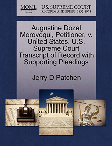 9781270690634: Augustine Dozal Moroyoqui, Petitioner, v. United States. U.S. Supreme Court Transcript of Record with Supporting Pleadings