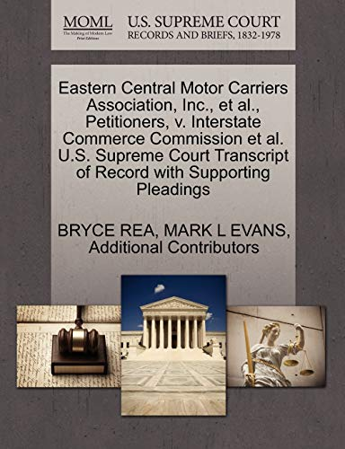 9781270692805: Eastern Central Motor Carriers Association, Inc., et al., Petitioners, v. Interstate Commerce Commission et al. U.S. Supreme Court Transcript of Record with Supporting Pleadings