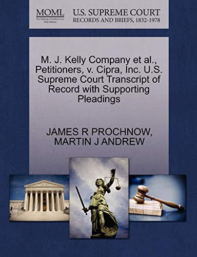 9781270694229: M. J. Kelly Company et al., Petitioners, v. Cipra, Inc. U.S. Supreme Court Transcript of Record with Supporting Pleadings