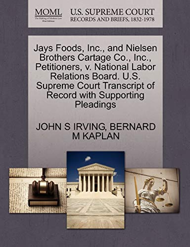 9781270695714: Jays Foods, Inc., and Nielsen Brothers Cartage Co., Inc., Petitioners, v. National Labor Relations Board. U.S. Supreme Court Transcript of Record with Supporting Pleadings