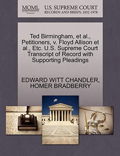 Ted Birmingham, et al., Petitioners, v. Floyd Allison et al., Etc. U.S. Supreme Court Transcript of...