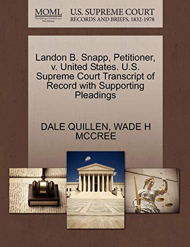 9781270697299: Landon B. Snapp, Petitioner, v. United States. U.S. Supreme Court Transcript of Record with Supporting Pleadings