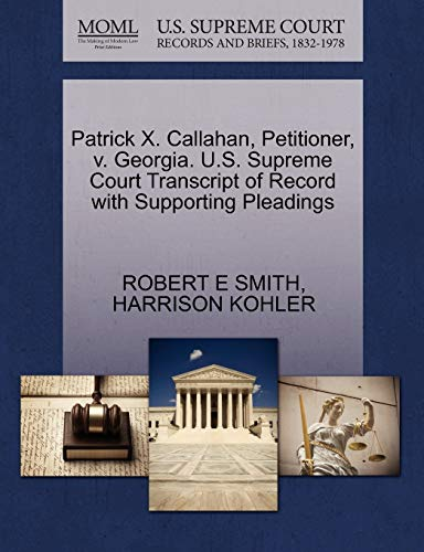 Patrick X. Callahan, Petitioner, v. Georgia. U.S. Supreme Court Transcript of Record with Supporting Pleadings (127070043X) by SMITH, ROBERT E; KOHLER, HARRISON