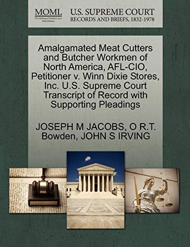9781270701026: Amalgamated Meat Cutters and Butcher Workmen of North America, AFL-CIO, Petitioner v. Winn Dixie Stores, Inc. U.S. Supreme Court Transcript of Record with Supporting Pleadings