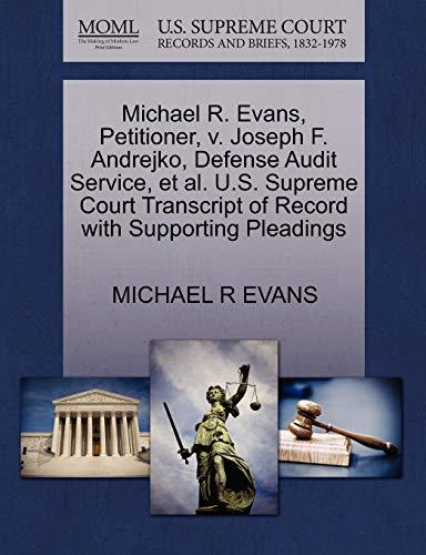 9781270705031: Michael R. Evans, Petitioner, v. Joseph F. Andrejko, Defense Audit Service, et al. U.S. Supreme Court Transcript of Record with Supporting Pleadings