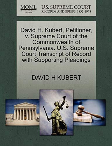 David H. Kubert, Petitioner, v. Supreme Court of the Commonwealth of Pennsylvania. U.S. Supreme ...
