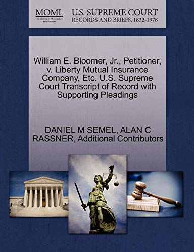 9781270708926: William E. Bloomer, Jr., Petitioner, v. Liberty Mutual Insurance Company, Etc. U.S. Supreme Court Transcript of Record with Supporting Pleadings