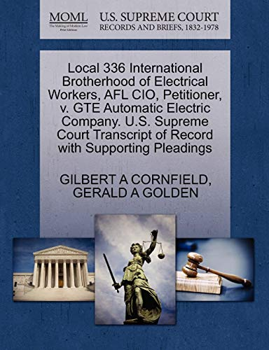 Local 336 International Brotherhood of Electrical Workers, AFL CIO, Petitioner, v. GTE Automatic ...