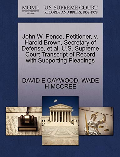 9781270709411: John W. Pence, Petitioner, v. Harold Brown, Secretary of Defense, et al. U.S. Supreme Court Transcript of Record with Supporting Pleadings