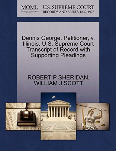 Dennis George, Petitioner, v. Illinois. U.S. Supreme Court Transcript of Record with Supporting ...
