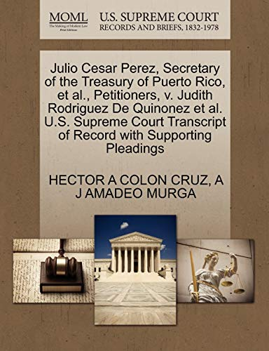 9781270712305: Julio Cesar Perez, Secretary of the Treasury of Puerto Rico, et al., Petitioners, v. Judith Rodriguez De Quinonez et al. U.S. Supreme Court Transcript of Record with Supporting Pleadings