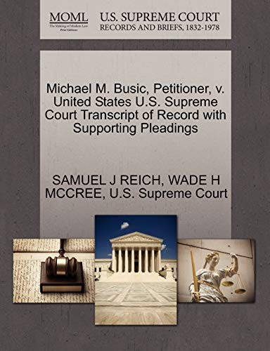Michael M. Busic, Petitioner, v. United States U.S. Supreme Court Transcript of Record with ...