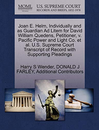 9781270714088: Joan E. Helm, Individually and as Guardian Ad Litem for David William Quedens, Petitioner, v. Pacific Power and Light Co. et al. U.S. Supreme Court Transcript of Record with Supporting Pleadings