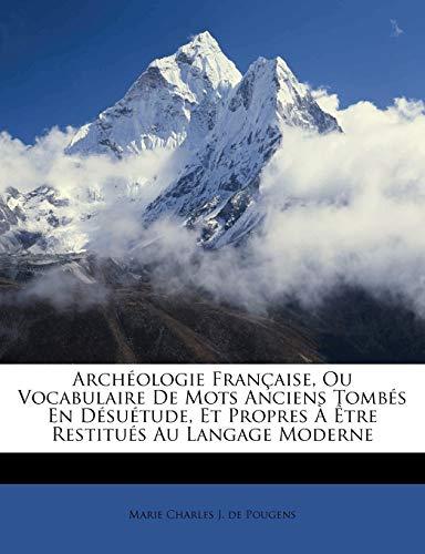 9781270736998: Archéologie Française, Ou Vocabulaire De Mots Anciens Tombés En Désuétude, Et Propres À Être Restitués Au Langage Moderne (French Edition)