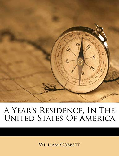 A Year's Residence, In The United States Of America (9781270772392) by William Cobbett