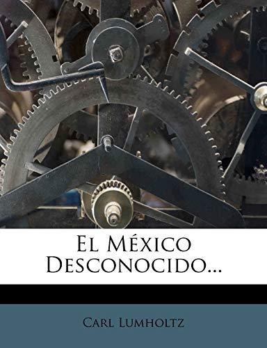 El Mexico Desconocido. (Paperback): Carl Lumholtz