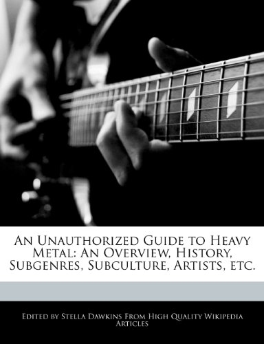 9781270812838: An Unauthorized Guide to Heavy Metal: An Overview, History, Subgenres, Subculture, Artists, Etc.