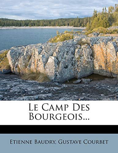 Le Camp Des Bourgeois... (French Edition) (1270813366) by Etienne Baudry; Gustave Courbet