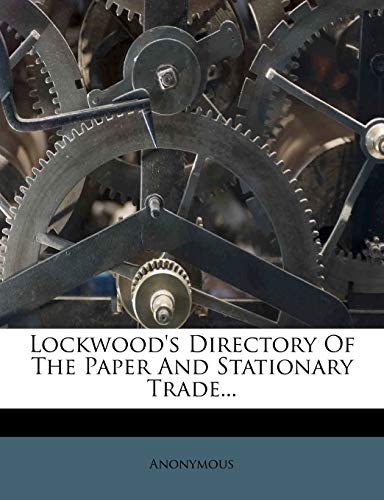 9781270981367: Lockwood's Directory Of The Paper And Stationary Trade...