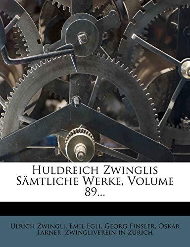 Huldreich Zwinglis. Sämtliche Werke. (German Edition) (127098974X) by Ulrich Zwingli; Emil Egli; Georg Finsler