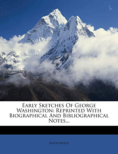 9781271014279: Early Sketches Of George Washington: Reprinted With Biographical And Bibliographical Notes...