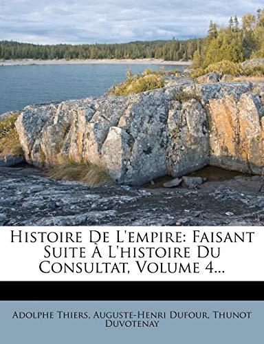 Histoire De L'empire: Faisant Suite ? L'histoire Du Consultat, Volume 4. (French Edition)...