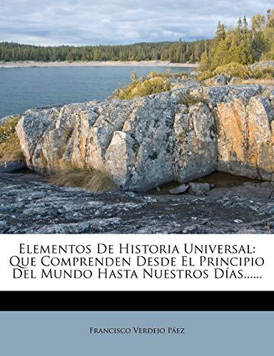 9781271039869: Elementos De Historia Universal: Que Comprenden Desde El Principio Del Mundo Hasta Nuestros Días...... (Spanish Edition)