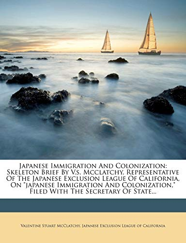 """9781271070602: Japanese Immigration And Colonization: Skeleton Brief By V.s. Mcclatchy, Representative Of The Japanese Exclusion League Of California, On """"japanese ... Filed With The Secretary Of State..."""