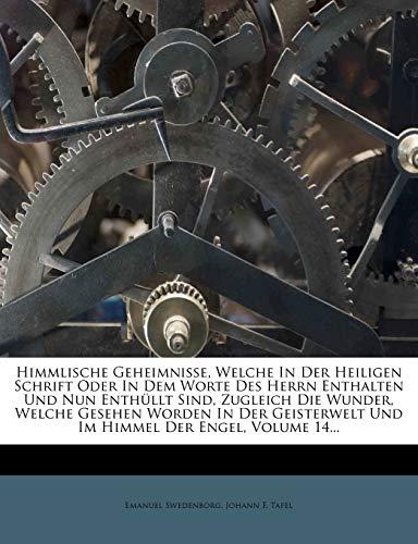 9781271146963: Himmlische Geheimnisse, Welche In Der Heiligen Schrift Oder In Dem Worte Des Herrn Enthalten Und Nun Enthüllt Sind, Zugleich Die Wunder, Welche ... Und Im Himmel Der Engel, Volume 14...
