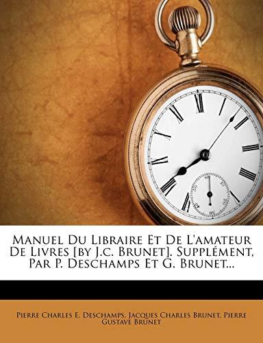 9781271157129: Manuel Du Libraire Et de L'Amateur de Livres [By J.C. Brunet]. Supplement, Par P. DesChamps Et G. Brunet...
