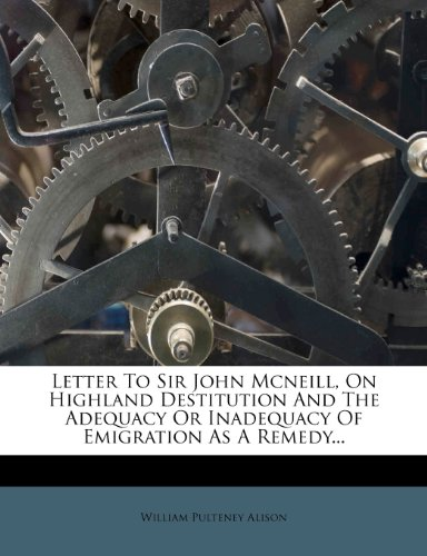 9781271168224: Letter to Sir John McNeill, on Highland Destitution and the Adequacy or Inadequacy of Emigration as a Remedy...