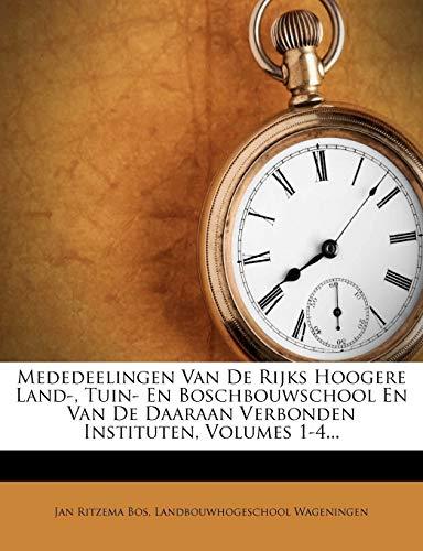 9781271168774: Mededeelingen Van De Rijks Hoogere Land-, Tuin- En Boschbouwschool En Van De Daaraan Verbonden Instituten, Volumes 1-4...