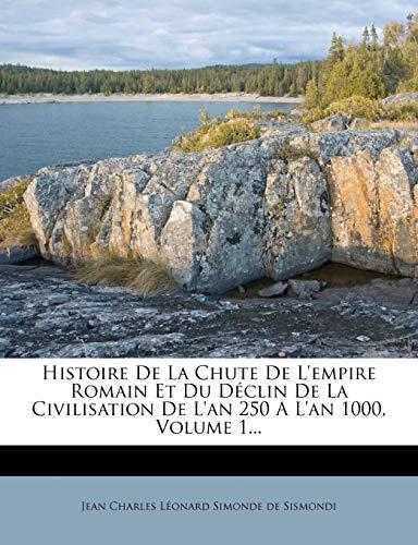 9781271172344: Histoire De La Chute De L'empire Romain Et Du Déclin De La Civilisation De L'an 250 A L'an 1000, Volume 1...
