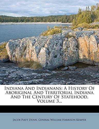 9781271172627: Indiana And Indianans: A History Of Aboriginal And Territorial Indiana And The Century Of Statehood, Volume 3...