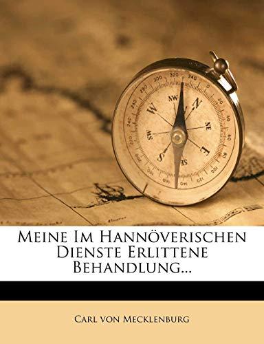 9781271173723: Meine im hannöverischen Dienste erlittene Behandlung. (German Edition)
