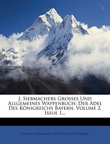 9781271200047: J. Siebmachers Grosses und allgemeines Wappenbuch: Der Adel des Königreichs Bayern. (German Edition)