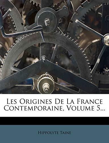 9781271201945: Les Origines de La France Contemporaine, Volume 5...