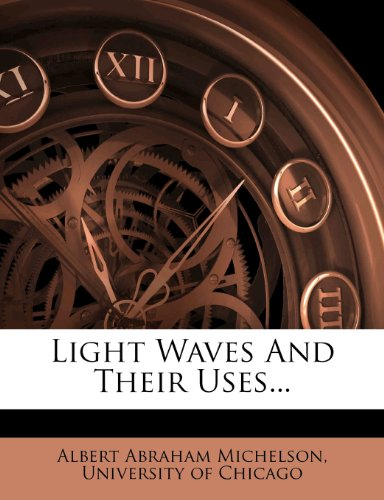 9781271227716: Light Waves And Their Uses...