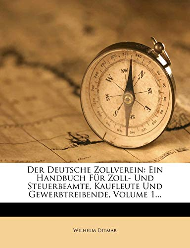 9781271240241: Der Deutsche Zollverein: Ein Handbuch Für Zoll- Und Steuerbeamte, Kaufleute Und Gewerbtreibende, Volume 1...