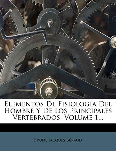 9781271302963: Elementos De Fisiología Del Hombre Y De Los Principales Vertebrados, Volume 1... (Spanish Edition)