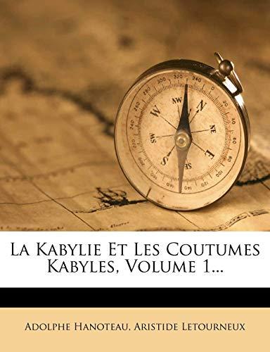9781271323098: La Kabylie Et Les Coutumes Kabyles, Volume 1...