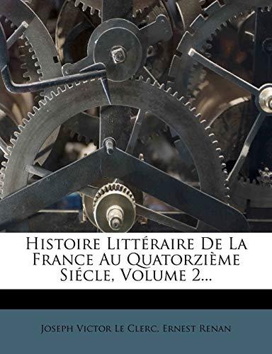 Histoire Littéraire De La France Au Quatorzième Siécle, Volume 2... (French Edition) (9781271394685) by Ernest Renan