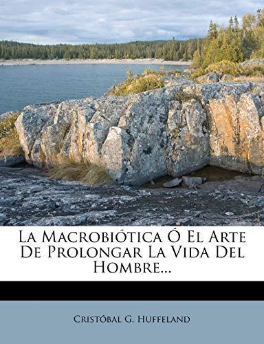9781271438716: La Macrobiótica Ó El Arte De Prolongar La Vida Del Hombre...