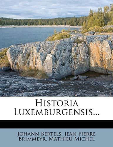 9781271444984: Historia Luxemburgensis...