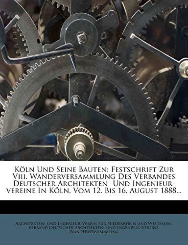 9781271543786: Köln Und Seine Bauten: Festschrift Zur Viii. Wanderversammlung Des Verbandes Deutscher Architekten- Und Ingenieur-vereine In Köln, Vom 12. Bis 16. August 1888...